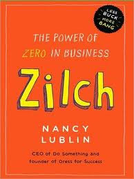 Zilch: The Power of Zero in Business – Nancy Lublin
